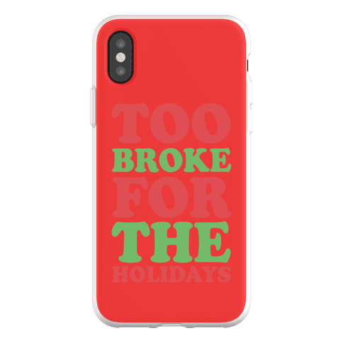 Too Broke For The Holidays Phone Flexi-Case