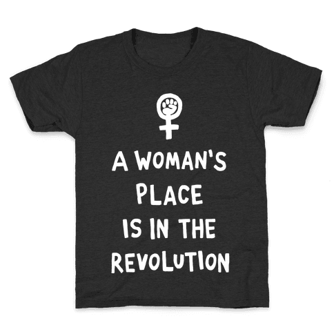 A Woman's Place Is In The Revolution Kids T-Shirt