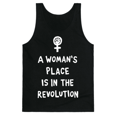 A Woman's Place Is In The Revolution Tank Top