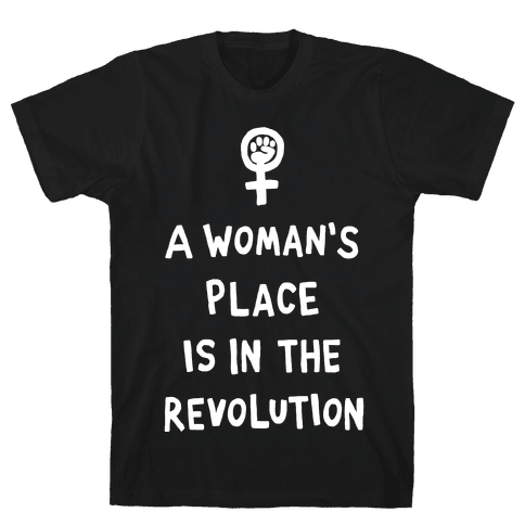A Woman's Place Is In The Revolution Mens T-Shirt