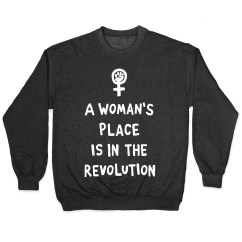 A Woman's Place Is In The Revolution Pullover