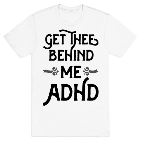 Get Thee Behind Me ADHD T-Shirt
