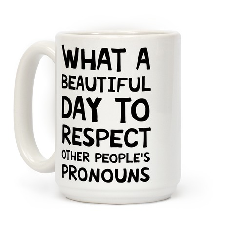 What A Beautiful Day To Respect Other People's Pronouns Coffee Mug