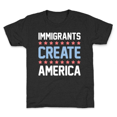 Immigrants Create America Kids T-Shirt