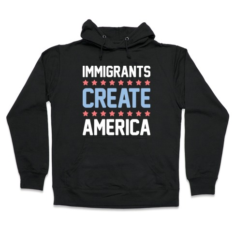 Immigrants Create America Hooded Sweatshirt