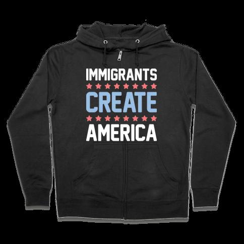 Immigrants Create America Zip Hoodie