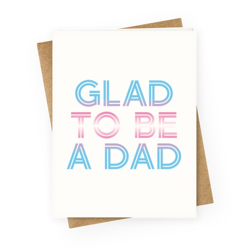 Glad To Be A Trans Dad Greeting Card