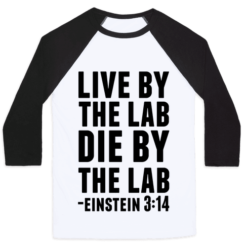 Live By The Lab Die By The Lab (Einstein 3:14) Baseball Tee