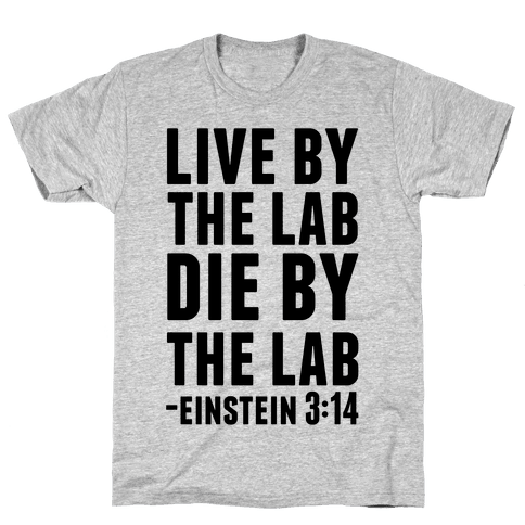 Live By The Lab Die By The Lab (Einstein 3:14) Mens T-Shirt