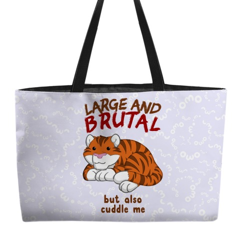 Large And Brutal But Also Cuddle Me Weekender Tote