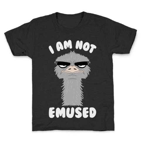 I Am Not Emused... Kids T-Shirt