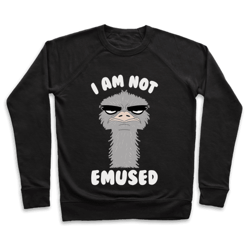 I Am Not Emused... Pullover