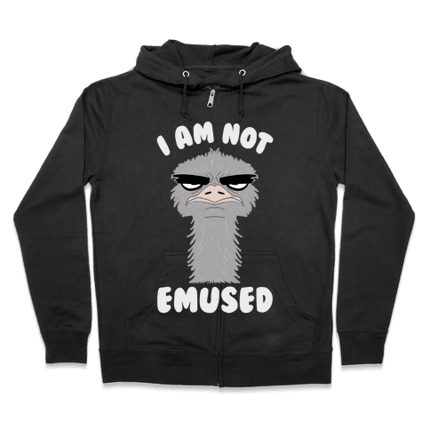 I Am Not Emused... Zip Hoodie