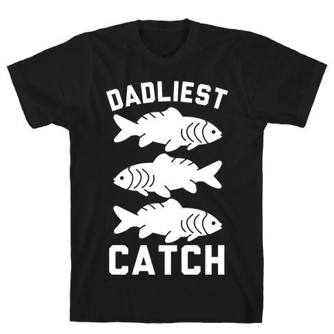Dadliest Catch T-Shirt