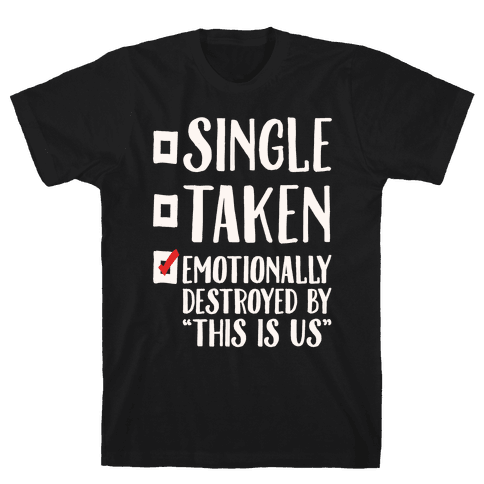 Single Take Emotionally Destroyed By This Is Us Parody White Print Mens T-Shirt