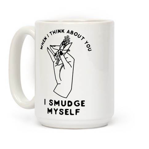 When I Think About You I Smudge Myself Coffee Mug