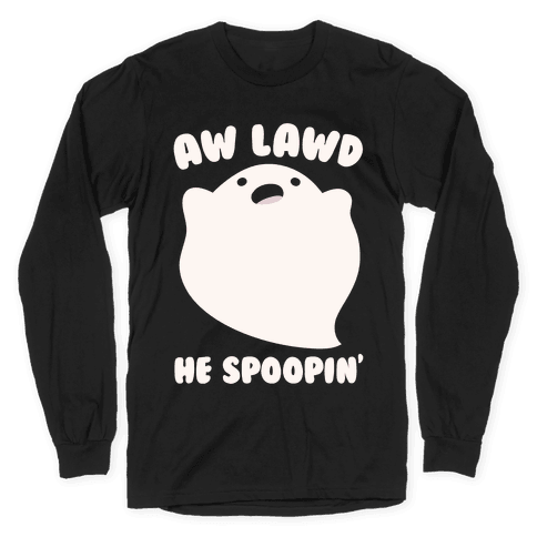 Aw Lawd He Spoopin' Ghost Parody White Print Long Sleeve T-Shirt