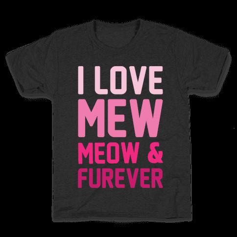 I Love Mew Meow & Furever Parody White Print Kids T-Shirt