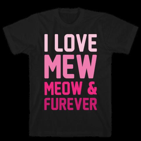 I Love Mew Meow & Furever Parody White Print Mens T-Shirt