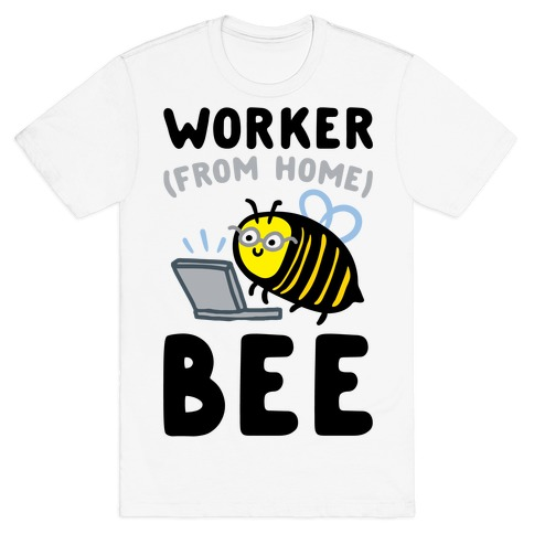 Worker (From Home) Bee T-Shirt