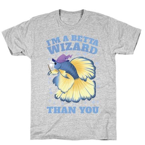 I'm a Betta Wizard Than You T-Shirt