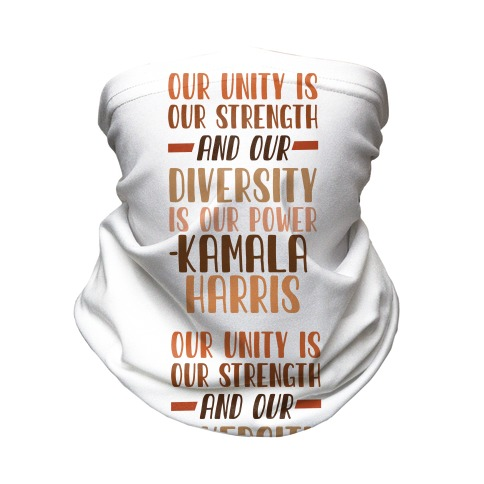 Our Unity is Our Strength And Our Diversity is Our Power Kamala Neck Gaiter