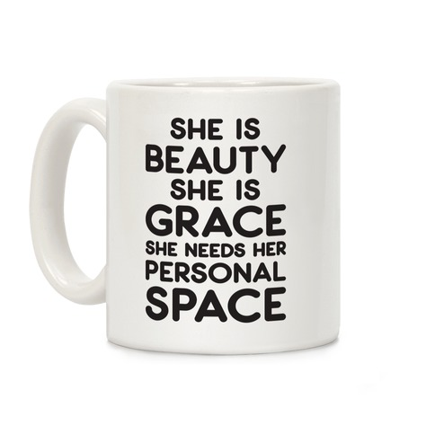 She Is Beauty She Is Grace She Needs Her Personal Space Coffee Mug