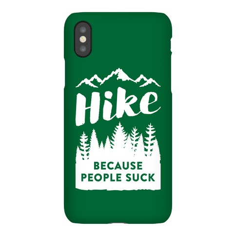 Hike Because People Suck Phone Case