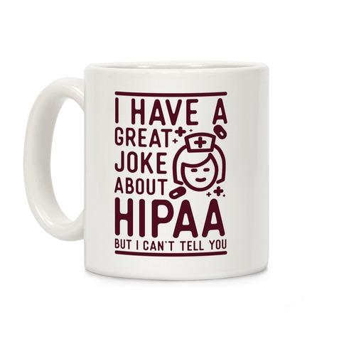 I Have A Great Joke About Hipaa Coffee Mug