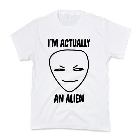I'm Actually an Alien Kids T-Shirt