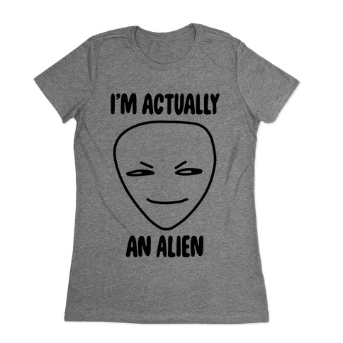 I'm Actually an Alien Womens T-Shirt
