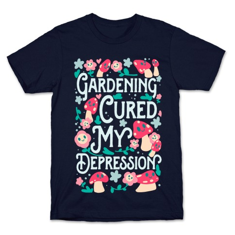 Gardening Cured My Depression T-Shirt