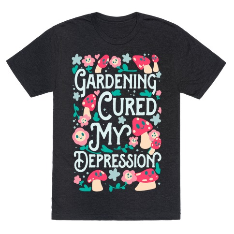 Gardening Cured My Depression T-Shirt