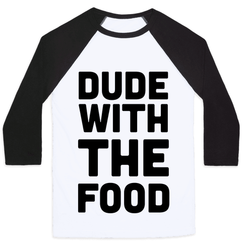 Dude with the Food Baseball Tee