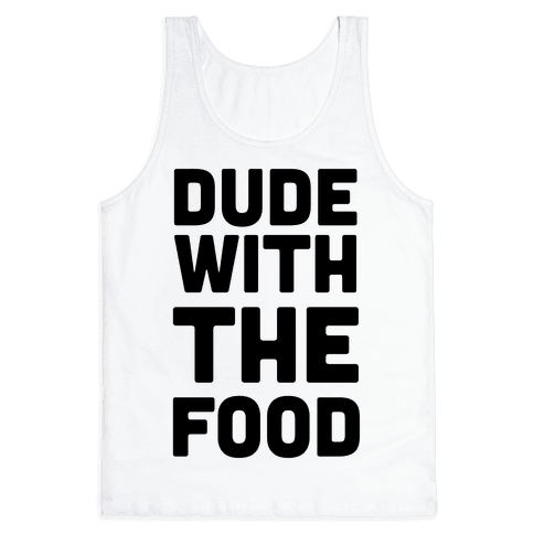 Dude with the Food Tank Top