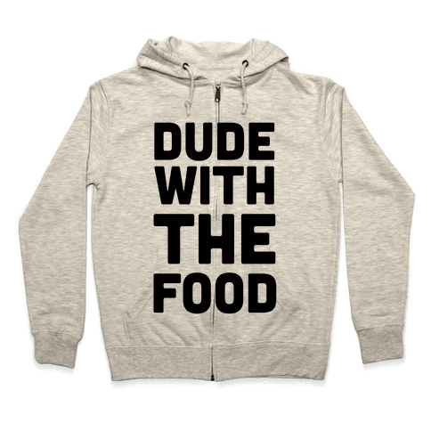 Dude with the Food Zip Hoodie
