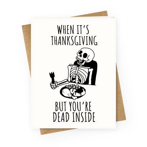 When It's Thanksgiving, But You're Dead Inside Greeting Card
