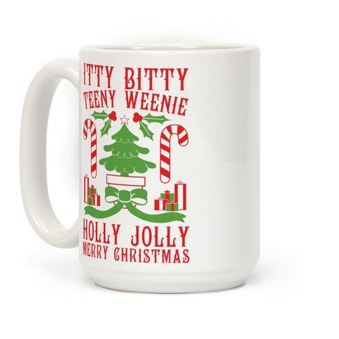 Itty Bitty Teeny Weenie Holly Jolly Merry Christmas Coffee Mug