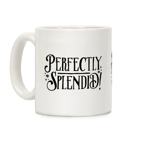 Perfectly Splendid Coffee Mug
