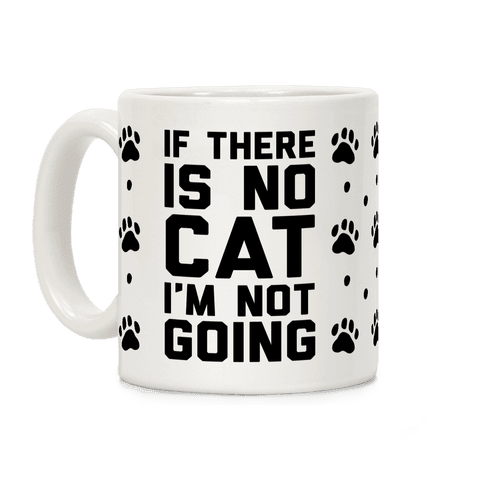 If There Is No Cat I'm Not Going Coffee Mug