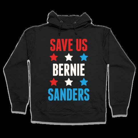Save Us Bernie Sanders Hooded Sweatshirt
