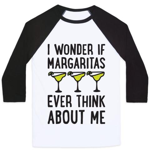 I Wonder If Margaritas Ever Think About Me Baseball Tee