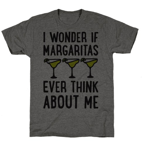 I Wonder If Margaritas Ever Think About Me T-Shirt