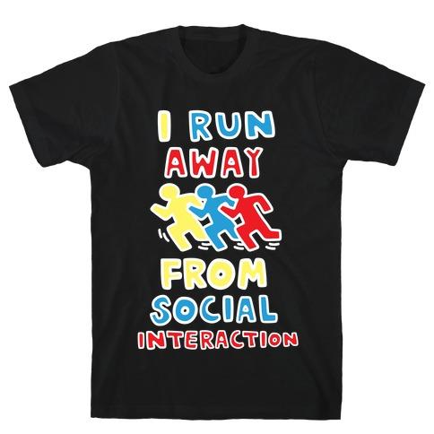 I Run Away From Social Interaction T-Shirt