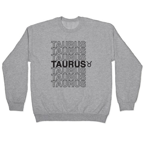 Taurus - Zodiac Thank You Parody Pullover