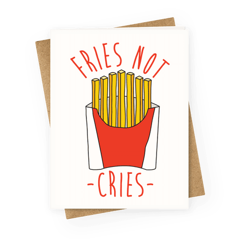 Fries Not Cries Greeting Card