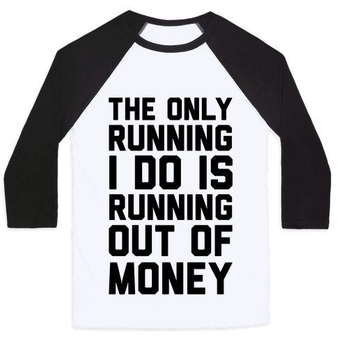 The Only Running I Do Is Running Out Of Money Baseball Tee