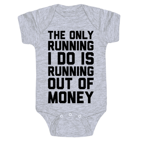 The Only Running I Do Is Running Out Of Money Baby Onesy