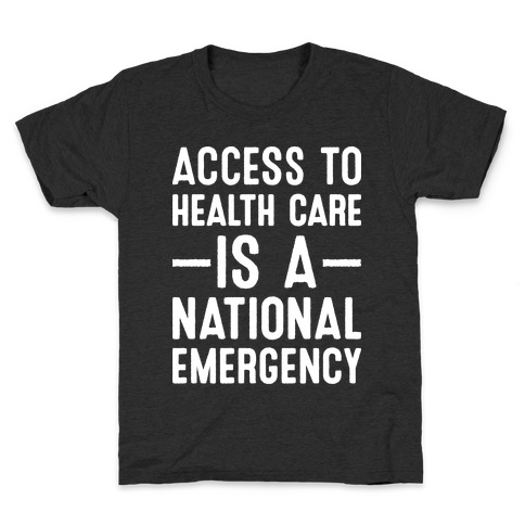 Access To Health Care is a National Emergency Kids T-Shirt