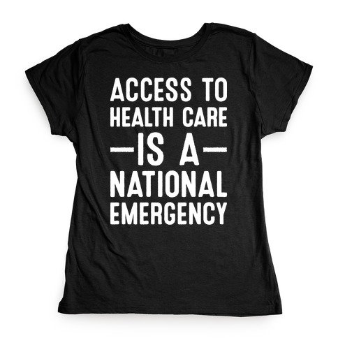 Access To Health Care is a National Emergency Womens T-Shirt